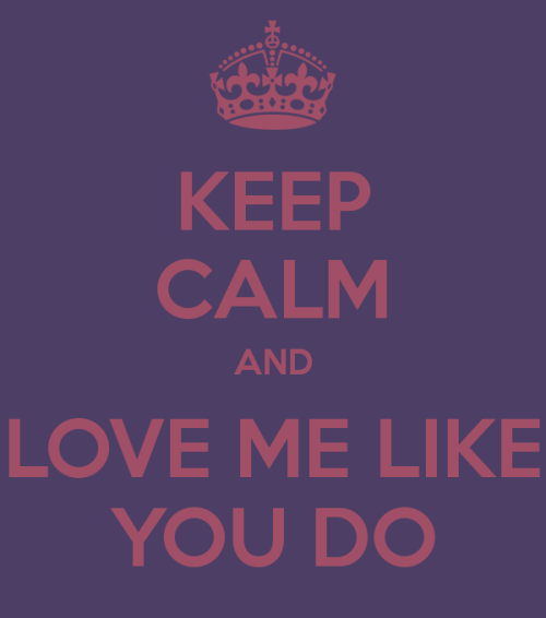 keep-calm-and-love-me-like-you-do-3